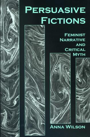Cover image for the book Persuasive Fictions: Feminist Narrative and Critical Myth