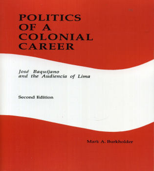 Cover image for the book Politics of a Colonial Career: Jose Baquijano and the Audiencia of Lima (Latin American Silhouettes No 4)
