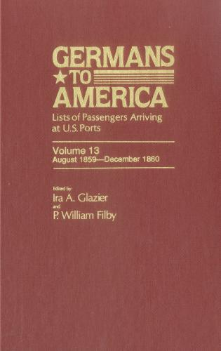 Cover image for the book Germans to America, Aug. 1, 1859-Dec. 31, 1860: Lists of Passengers Arriving at U.S. Ports, Volume 13