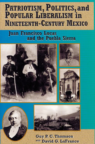 Cover image for the book Patriotism, Politics, and Popular Liberalism in Nineteenth-Century Mexico: Juan Francisco Lucas and the Puebla Sierra