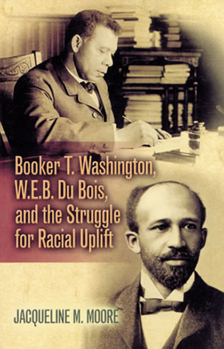 Cover image for the book Booker T. Washington, W.E.B. Du Bois, and the Struggle for Racial Uplift