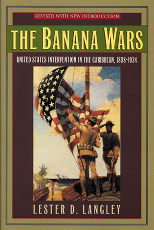Cover image for the book The Banana Wars: United States Intervention in the Caribbean, 1898–1934