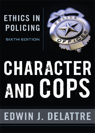 Cover image for the book Character and Cops: Ethics in Policing, 6th Edition
