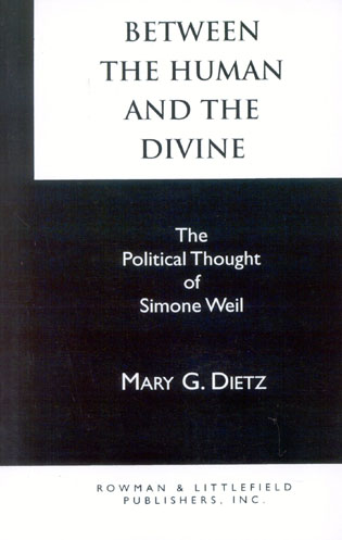 Cover image for the book Between the Human and the Divine: The Political Thought of Simone Weil