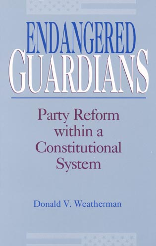 Cover image for the book Endangered Guardians: Party Reform Within a Constitutional System