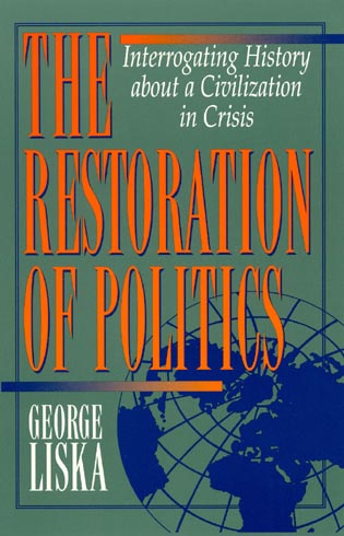 Cover image for the book The Restoration of Politics: Interrogating History about a Civilization in Crisis