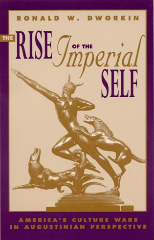 Cover image for the book The Rise of the Imperial Self: America's Culture Wars in Augustinian Perspective