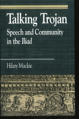 Cover image for the book Talking Trojan: Speech and Community in the Iliad