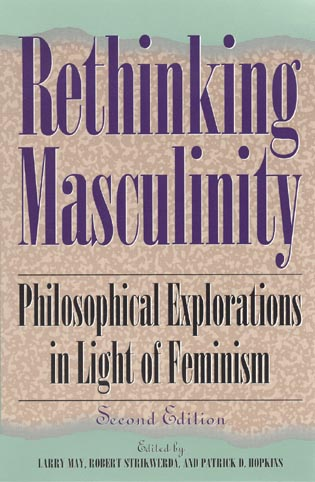 Cover image for the book Rethinking Masculinity: Philosophical Explorations in Light of Feminism, 2nd Edition