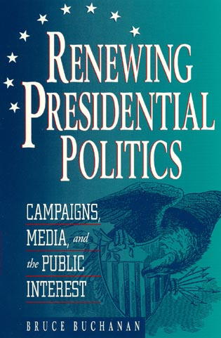 Cover image for the book Renewing Presidential Politics: Campaigns, Media, and the Public Interest