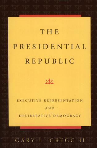 Cover image for the book The Presidential Republic: Executive Representation and Deliberative Democracy