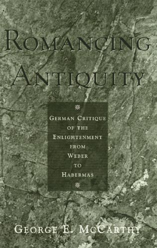 Cover image for the book Romancing Antiquity: German Critique of the Enlightenment from Weber to Habermas