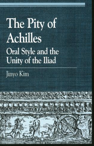 Cover image for the book The Pity of Achilles: Oral Style and the Unity of the Iliad