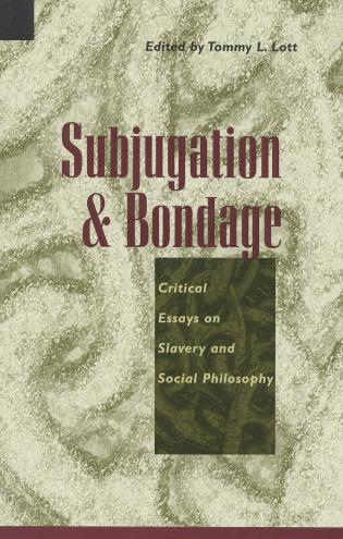 subjugation and bondage critical essays on slavery and social  critical essays on slavery and social philosophy