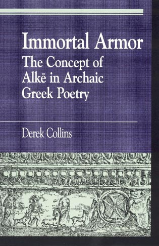 Cover image for the book Immortal Armor: The Concept of Alke in Archaic Greek Poetry