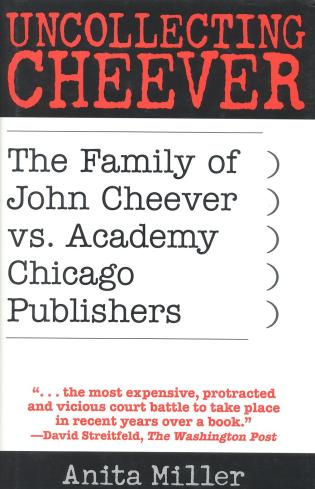 Cover image for the book Uncollecting Cheever: The Family of John Cheever vs. Academy Chicago Publishers