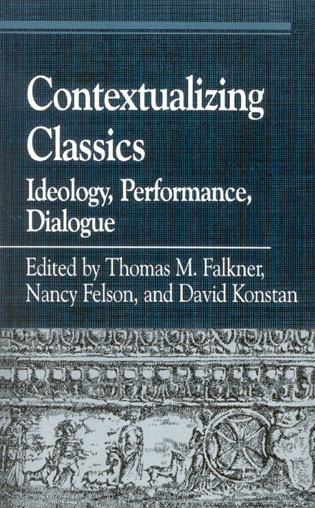 Cover image for the book Contextualizing Classics: Ideology, Performance, Dialogue