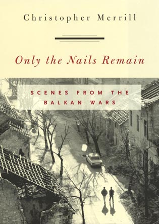 Cover image for the book Only the Nails Remain: Scenes from the Balkan Wars