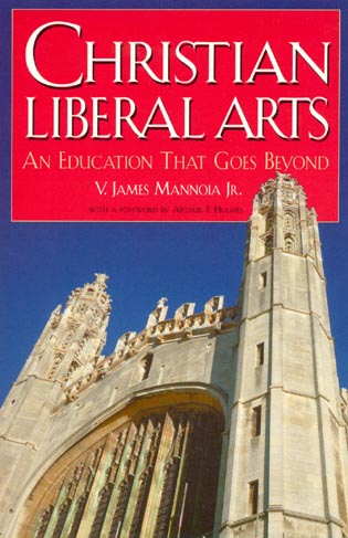 Cover image for the book Christian Liberal Arts: An Education that Goes Beyond