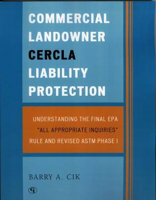 Cover image for the book Commercial Landowner CERCLA Liability Protection: Understanding the Final EPA 'All Appropriate Inquiries' Rule and Revised ASTM Phase I