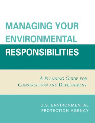 Cover image for the book Managing Your Environmental Responsibilities: A Planning Guide for Construction and Development