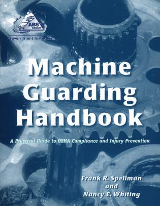 Cover image for the book Machine Guarding Handbook: A Practical Guide to OSHA Compliance and Injury Prevention