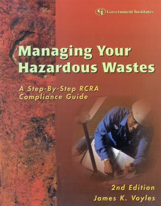 Cover image for the book Managing Your Hazardous Wastes: A Step-by-Step RCRA Compliance Guide, 2nd Edition