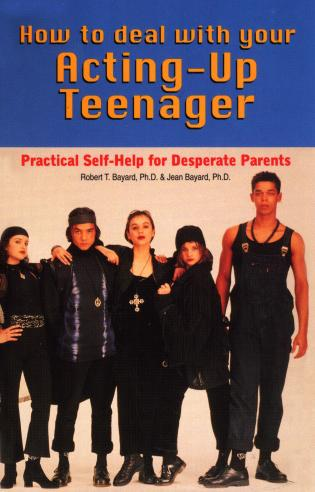 Cover image for the book How to Deal With Your Acting-Up Teenager: Practical Help for Desperate Parents
