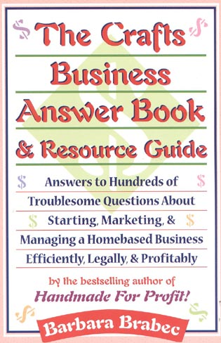 Cover image for the book The Crafts Business Answer Book & Resource Guide: Answers to Hundreds of Troublesome Questions About Starting, Marketing, and Managing a Homebased Business Efficiently, Legally, and Profitably