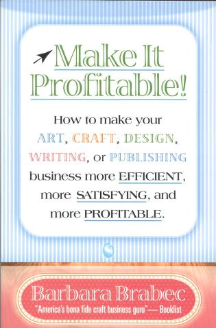 Cover image for the book Make It Profitable!: How to Make Your Art, Craft, Design, Writing or Publishing Business More Efficient, More Satisfying, and MORE PROFITABLE