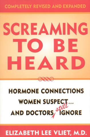 Cover image for the book Screaming to be Heard: Hormonal Connections Women Suspect ... and Doctors Still Ignore, Completely Revised and Expanded