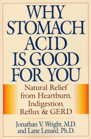 Cover image for the book Why Stomach Acid Is Good for You: Natural Relief from Heartburn, Indigestion, Reflux and GERD