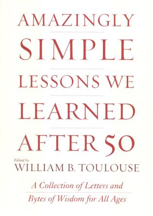 Cover image for the book Amazingly Simple Lessons We Learned After 50: A Collection of Letters and Bytes of Wisdom for All Ages