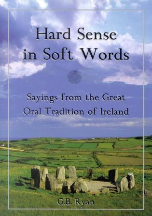 Cover image for the book Hard Sense in Soft Words: Sayings from the Great Oral Tradition of Ireland