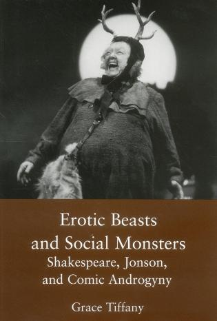 Cover image for the book Erotic Beasts & Social Monster: Shakespeare, Jonson, and Comic Androgyny