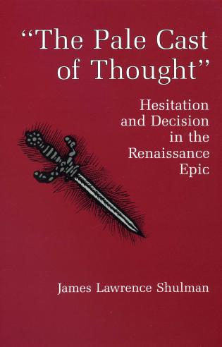 Cover image for the book The Pale Cast Of Thought: Hesitation and Decision in the Renaissance Epic