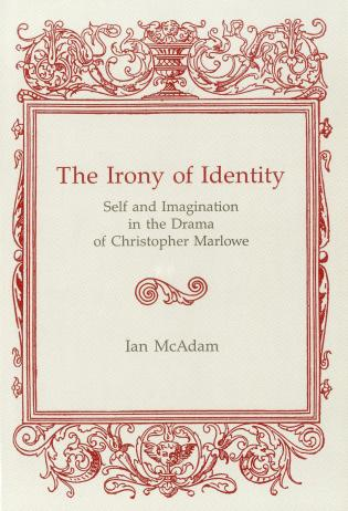 Cover image for the book Irony Of Identity: Self and Imagination in the Drama of Christopher Marlowe