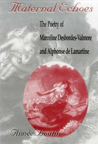 Cover image for the book Maternal Echoes: The Poetry of Marceline Desbordes-Valmore and Alphonse De Lamartine
