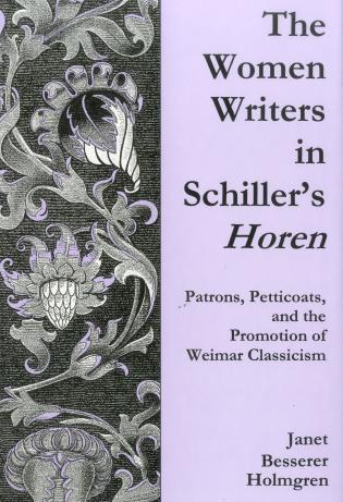 Cover image for the book The Women Writers In Schiller's Horen: Patrons, Petticoats, and the Promotion of Weimar BTCassicism