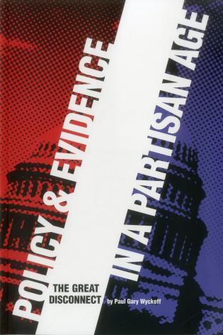 Cover image for the book Policy and Evidence in a Partisan Age: The Great Disconnect