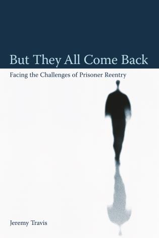 Cover image for the book But They All Come Back: Facing the Challenges of Prisoner Reentry