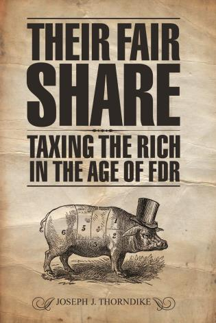 Cover image for the book Their Fair Share: Taxing the Rich in the Age of FDR