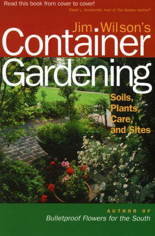 Cover image for the book Jim Wilson's Container Gardening: Soils, Plants, Care, and Sites