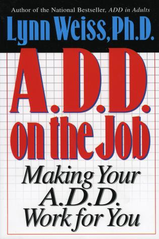 Cover image for the book A.D.D. on the Job: Making Your A.D.D. Work for You