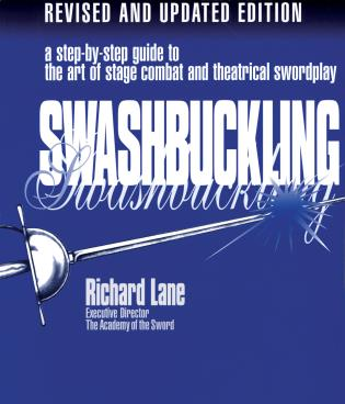 Cover image for the book Swashbuckling: A Step-by-Step Guide to the Art of Stage Combat & Theatrical Swordplay, Revised & Updated Edition