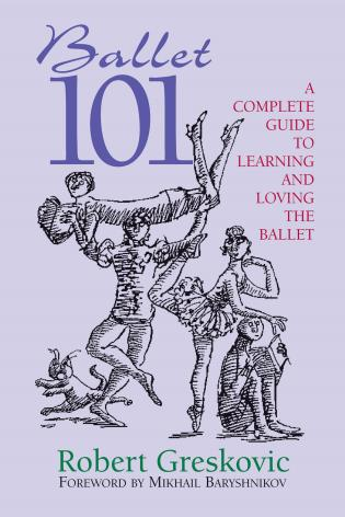 Cover image for the book Ballet 101: A Complete Guide to Learning and Loving the Ballet
