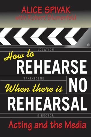 Cover image for the book How to Rehearse When There Is No Rehearsal: Acting and the Media