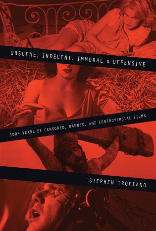 Cover image for the book Obscene, Indecent, Immoral & Offensive: 100+ Years of Censored, Banned and Controversial Films