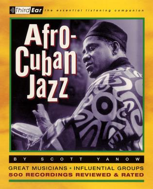 Cover image for the book Afro-Cuban Jazz: Third Ear: The Essential Listening Companion