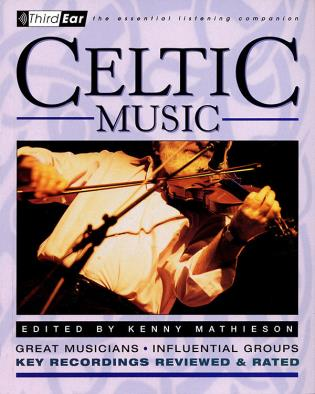 Cover image for the book Celtic Music: Third Ear: The Essential Listening Companion